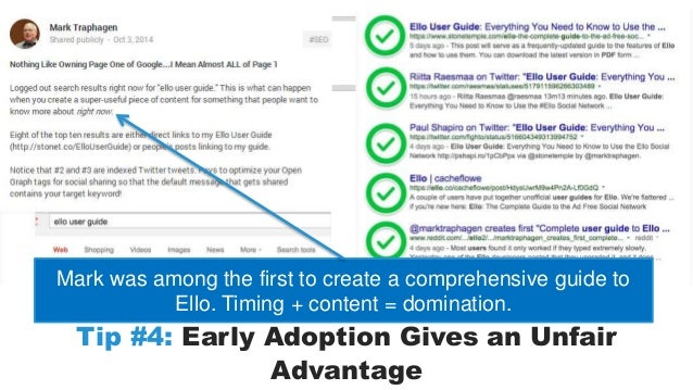 Mark was among the first to create a comprehensive guide to  Ello. Timing + content = domination.  Tip #4: Early Adoption ...
