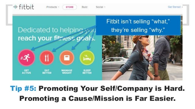 """Fitbit isn't selling """"what,""""  they're selling """"why.""""  Tip #5: Promoting Your Self/Company is Hard.  Promoting a Cause/Miss..."""
