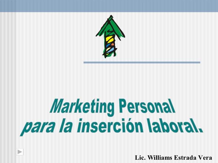 Lic. Williams Estrada Vera Marketing Personal  para la inserción laboral.