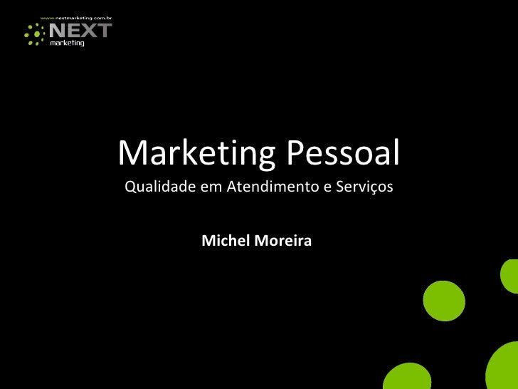 Marketing Pessoal Qualidade em Atendimento e Serviços Michel Moreira