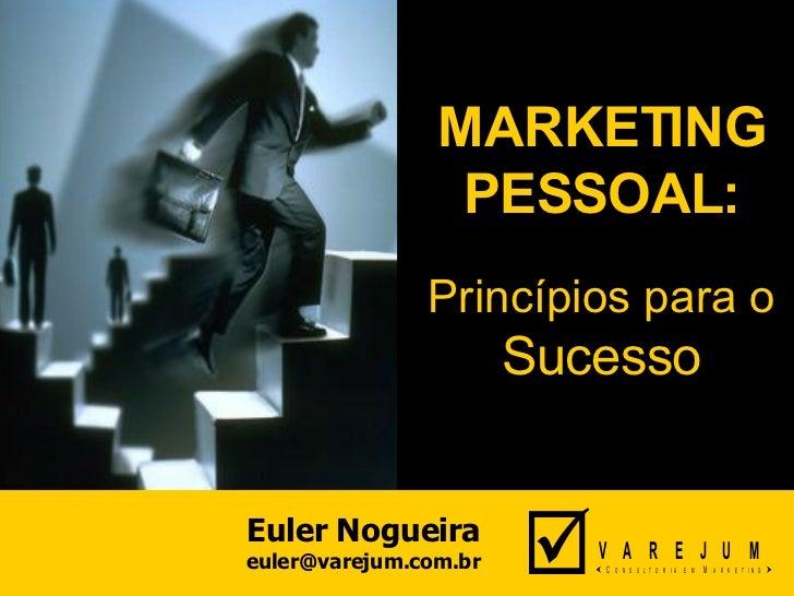 MARKETING PESSOAL: Princípios para o Sucesso Euler Nogueira [email_address]