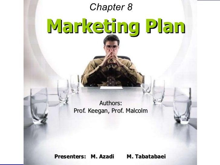 Marketing Plan Authors: Prof. Keegan, Prof. Malcolm Presenters:  M. Azadi   M. Tabatabaei Chapter   8