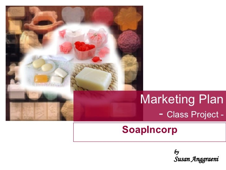 Marketing Plan -  Class Project - SoapIncorp by Susan Anggraeni