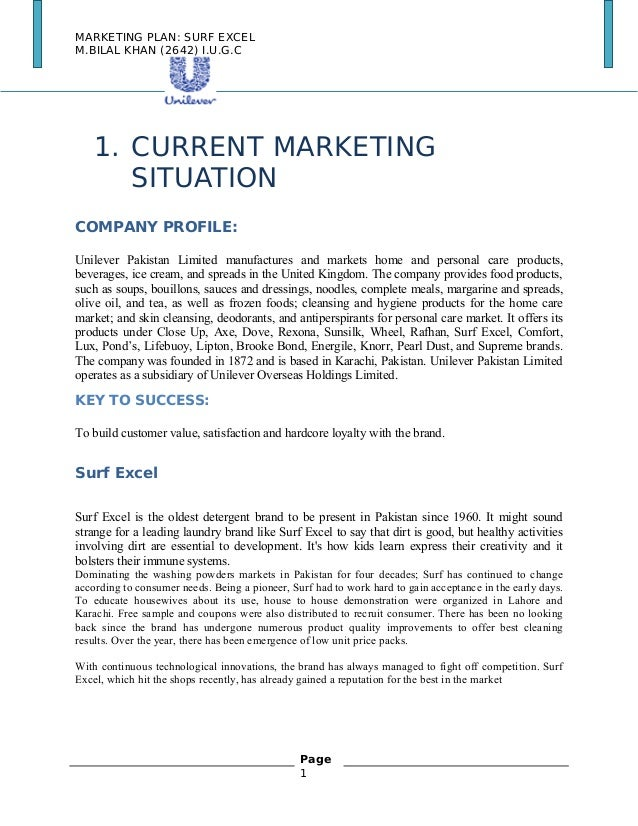 MARKETING PLAN: SURF EXCEL M.BILAL KHAN (2642) I.U.G.C 1. CURRENT MARKETING SITUATION COMPANY PROFILE: Unilever Pakistan L...