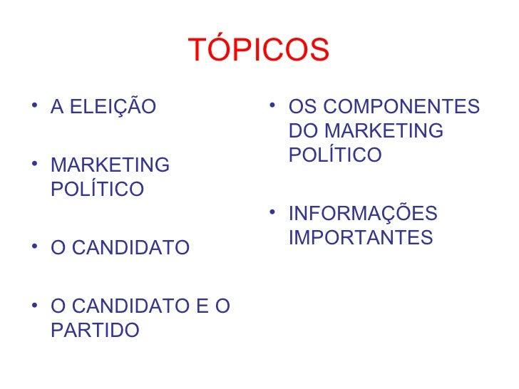 TÓPICOS <ul><li>A ELEIÇÃO </li></ul><ul><li>MARKETING POLÍTICO </li></ul><ul><li>O CANDIDATO </li></ul><ul><li>O CANDIDATO...