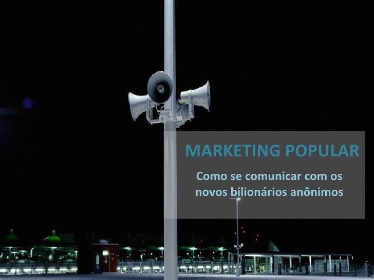 MARKETING POPULAR Como se comunicar com os  novos bilionários anônimos
