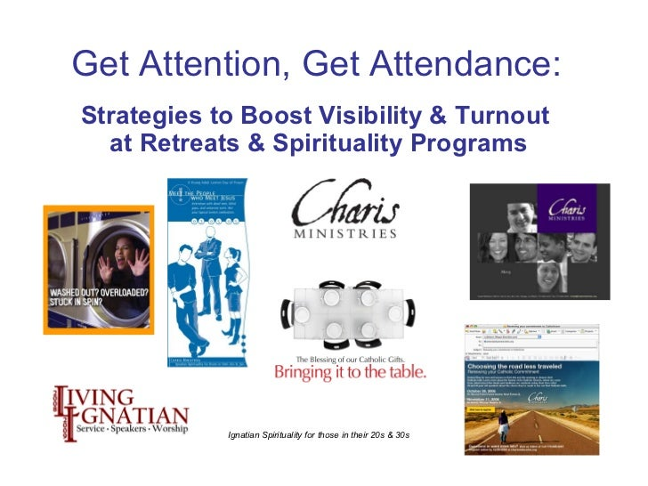 Ignatian Spirituality for those in their 20s & 30s Get Attention, Get Attendance:  Strategies to Boost Visibility & Turnou...