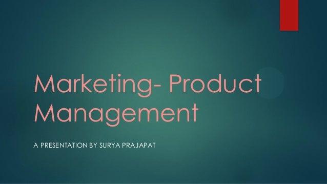 Marketing- Product Management A PRESENTATION BY SURYA PRAJAPAT