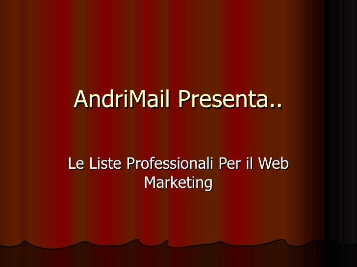 AndriMail Presenta.. Le Liste Professionali Per il Web Marketing