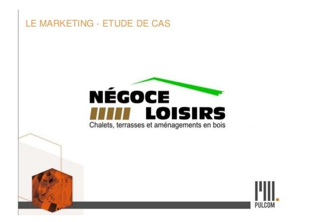 LE MARKETING - ETUDE DE CAS