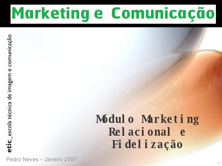 Módulo Marketing Relacional e Fidelização Pedro Neves – Janeiro 2007