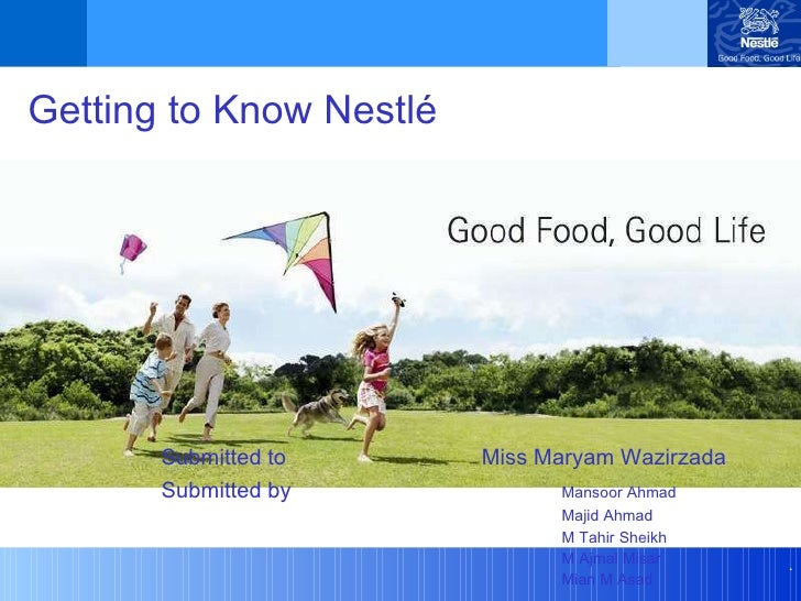 Getting to Know Nestlé Submitted to  Miss Maryam Wazirzada Submitted by Mansoor Ahmad Majid Ahmad M Tahir Sheikh M Ajmal M...