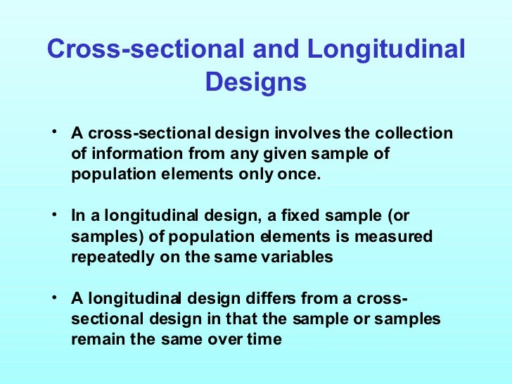 a discussion on the differences between cross sectional research design and the longitudinal design Different study designs provide information cross-sectional very unlikely to have been due to chance differences between the 2 groups.