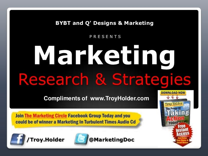 BYBT and Q' Designs & Marketing P R E S E N T SMarketingResearch & Strategies <br />Compliments of  www.TroyHolder.com<br ...