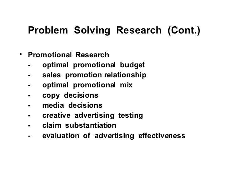 Problem  Solving  Research  (Cont.) <ul><li>Promotional  Research </li></ul><ul><li>- optimal  promotional  budget </li></...