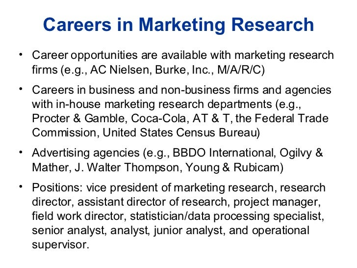 Careers in Marketing Research <ul><li>Career opportunities are available with marketing research firms (e.g., AC Nielsen, ...