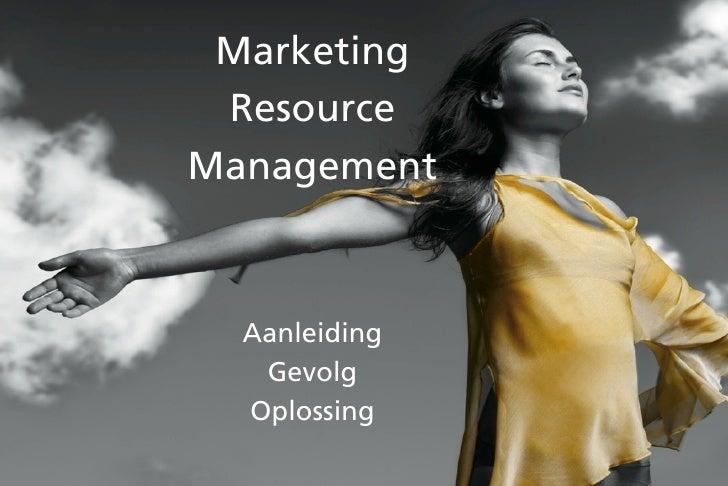 Marketing  Resource Management      Aanleiding    Gevolg   Oplossing