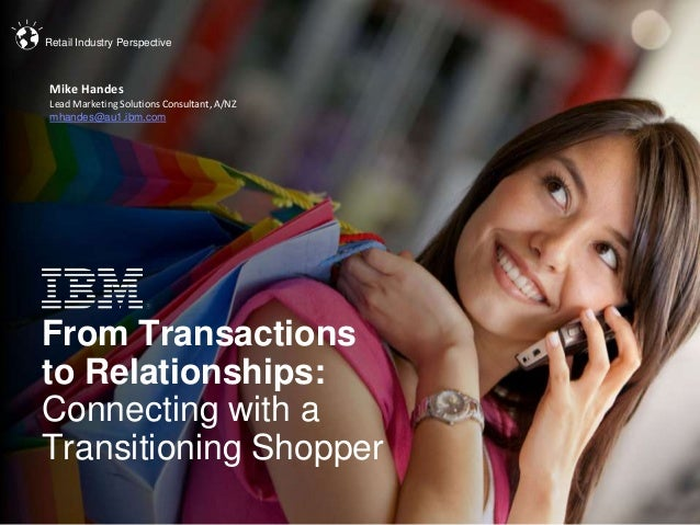 © 2013 IBM Corporation From Transactions to Relationships: Connecting with a Transitioning Shopper Retail Industry Perspec...