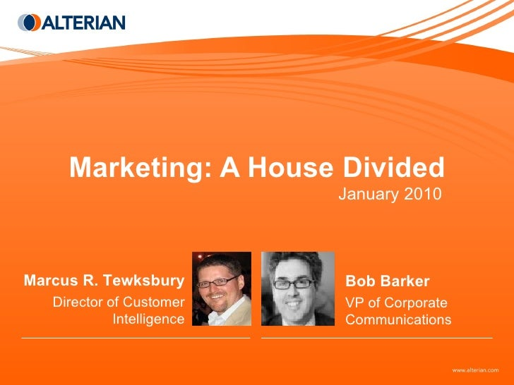 Marketing: A House Divided January 2010 Bob Barker VP of Corporate Communications Marcus R. Tewksbury Director of Customer...