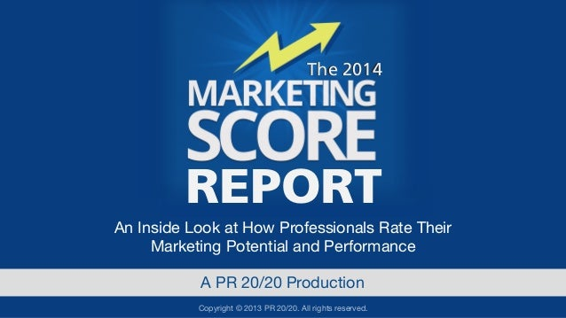 The 2014  REPORT An Inside Look at How Professionals Rate Their Marketing Potential and Performance A PR 20/20 Production ...