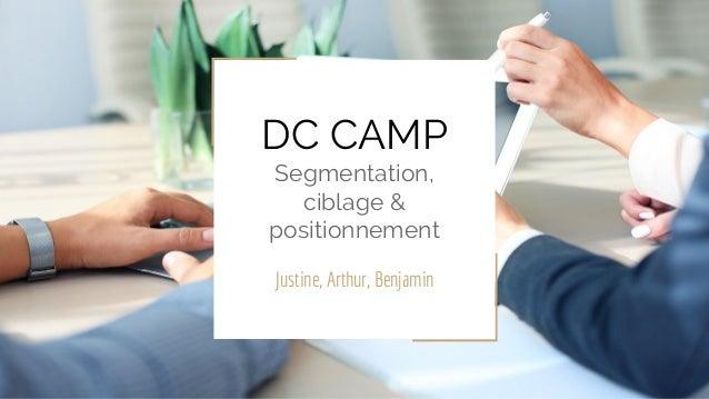 DC CAMP Segmentation, ciblage & positionnement Justine, Arthur, Benjamin