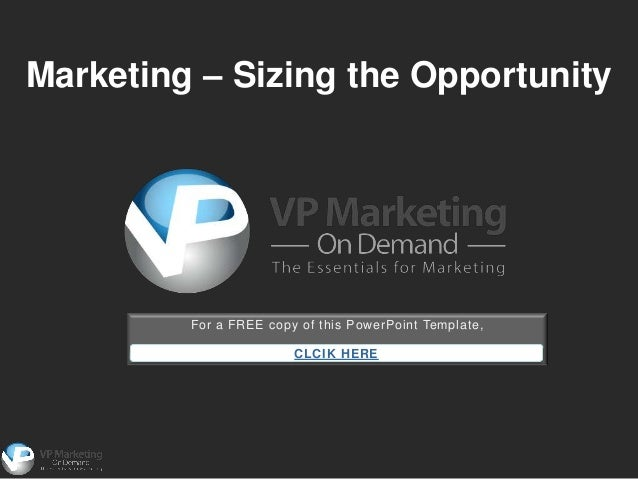 Marketing – Sizing the Opportunity         For a FREE copy of this PowerPoint Template,                        CLCIK HERE