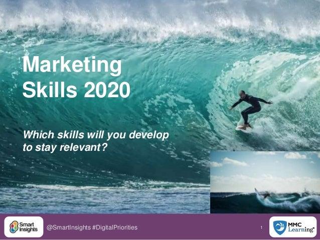 1@SmartInsights #DigitalPriorities Marketing Skills 2020 Which skills will you develop to stay relevant?