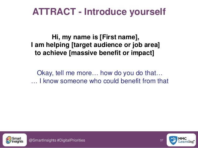 37@SmartInsights #DigitalPriorities ATTRACT - Introduce yourself Hi, my name is [First name], I am helping [target audienc...