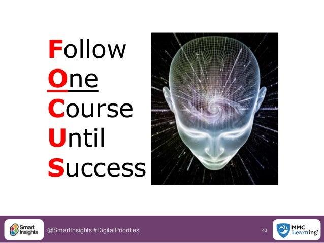 43@SmartInsights #DigitalPriorities Follow One Course Until Success