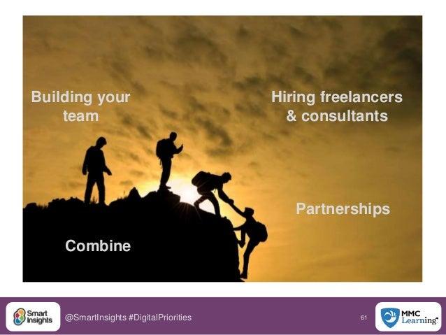 61@SmartInsights #DigitalPriorities Building your team Hiring freelancers & consultants Combine Partnerships