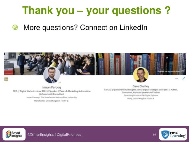 65@SmartInsights #DigitalPriorities Thank you – your questions ?  More questions? Connect on LinkedIn