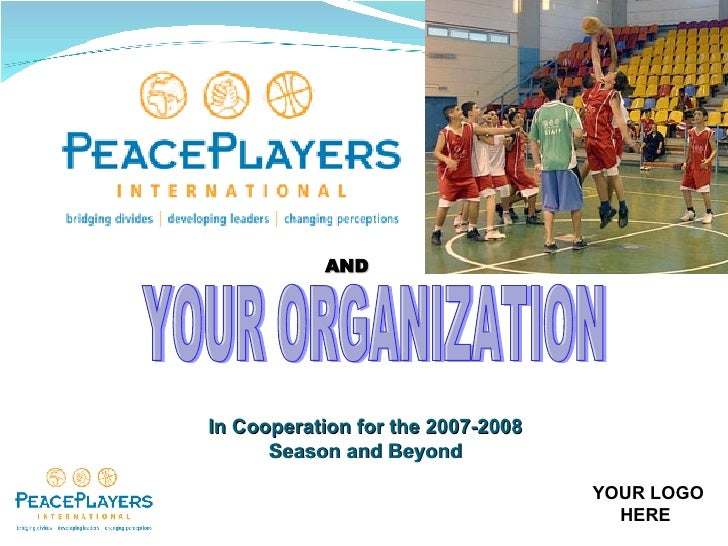 YOUR ORGANIZATION  AND In Cooperation for the 2007-2008 Season and Beyond YOUR LOGO  HERE