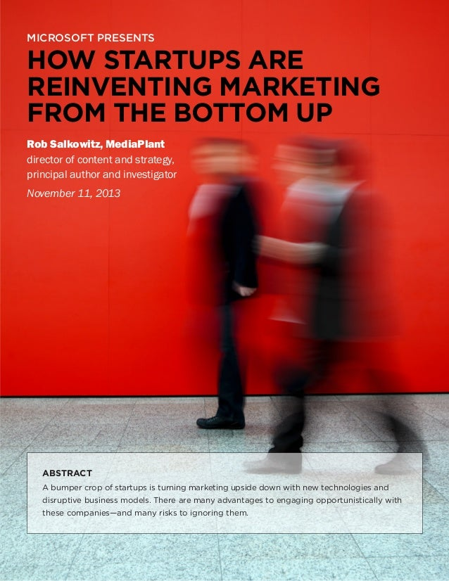 MICROSOFT PRESENTS  HOW STARTUPS ARE REINVENTING MARKETING FROM THE BOTTOM UP Rob Salkowitz, MediaPlant director of conten...