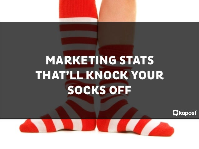 ! ! ! ! ! MARKETING STATS THAT'LL KNOCK YOUR SOCKS OFF