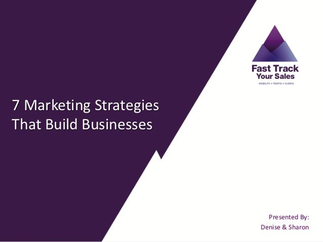 7 Marketing StrategiesThat Build Businesses                           Presented By:                         Denise & Sharon