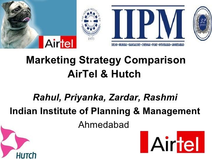 Marketing Strategy Comparison           AirTel & Hutch     Rahul, Priyanka, Zardar, RashmiIndian Institute of Planning & M...