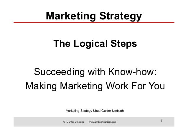 © Günter Umbach www.umbachpartner.com 1 The Logical Steps Succeeding with Know-how: Making Marketing Work For You Marketin...
