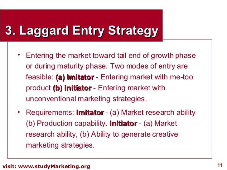 3. Laggard Entry Strategy <ul><li>Entering the market toward tail end of growth phase or during maturity phase. Two modes ...