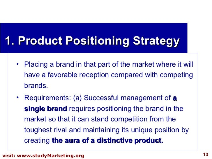 1. Product Positioning Strategy <ul><li>Placing a brand in that part of the market where it will have a favorable receptio...