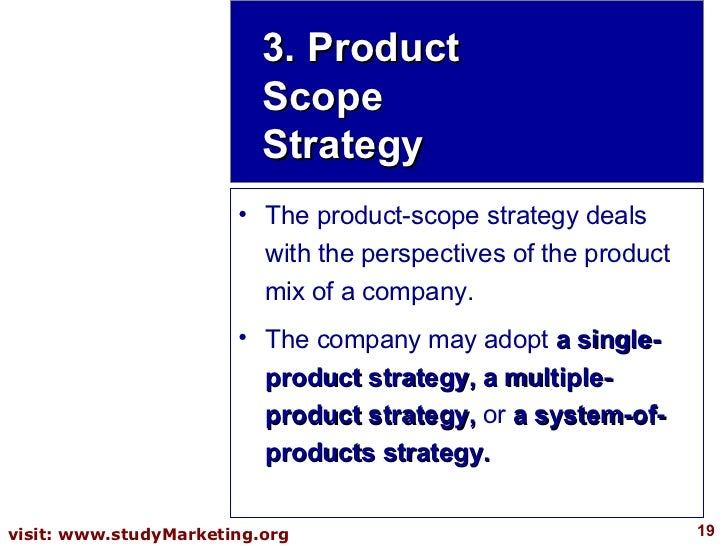 3. Product Scope Strategy <ul><li>The product-scope strategy deals with the perspectives of the product mix of a company. ...