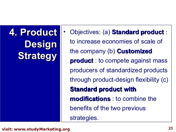<ul><li>Objectives: (a)  Standard product  : to increase economies of scale of the company (b)  Customized product  : to c...
