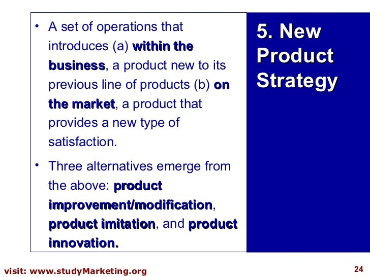 5. New Product Strategy <ul><li>A set of operations that introduces (a)  within the business , a product new to its previo...