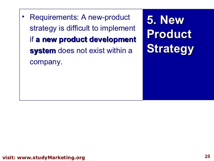 <ul><li>Requirements: A new-product strategy is difficult to implement if  a new product development system  does not exis...