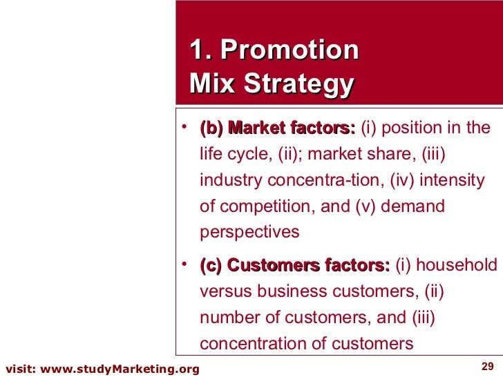 1. Promotion Mix Strategy <ul><li>(b) Market factors:  (i) position in the life cycle, (ii); market share, (iii) industry ...