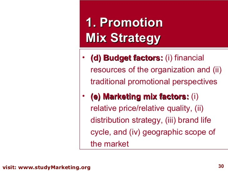 1. Promotion Mix Strategy <ul><li>(d) Budget factors:  (i) financial resources of the organization and (ii) traditional pr...