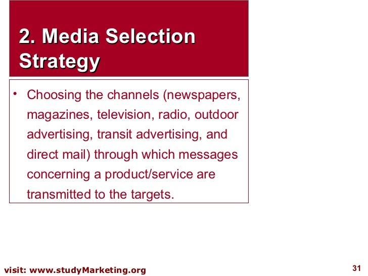 2. Media Selection Strategy <ul><li>Choosing the channels (newspapers, magazines, television, radio, outdoor advertising, ...