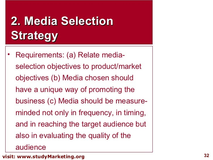 2. Media Selection Strategy <ul><li>Requirements: (a) Relate media-selection objectives to product/market objectives (b) M...
