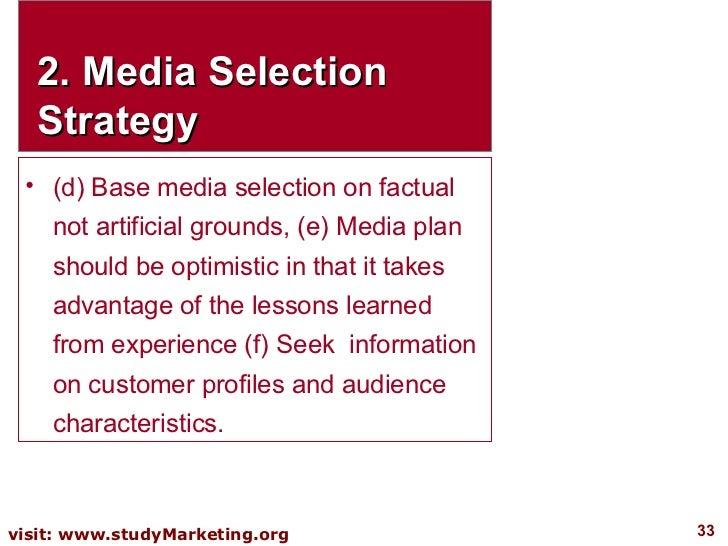 2. Media Selection Strategy <ul><li>(d) Base media selection on factual not artificial grounds, (e) Media plan should be o...