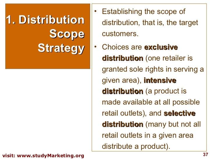 1. Distribution Scope Strategy <ul><li>Establishing the scope of distribution, that is, the target customers.  </li></ul><...