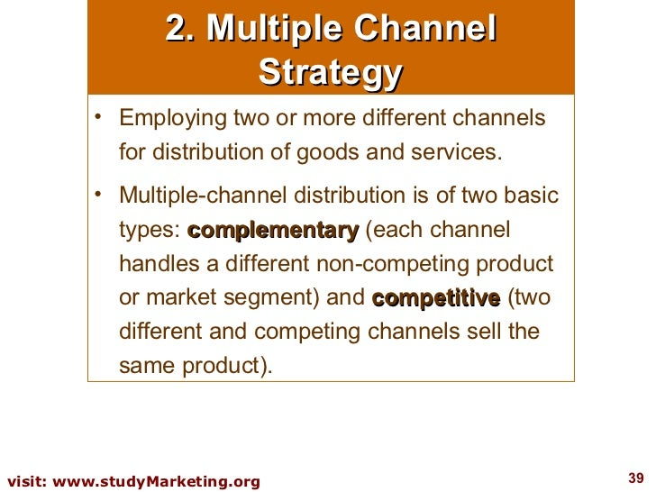 2. Multiple Channel Strategy <ul><li>Employing two or more different channels for distribution of goods and services.  </l...